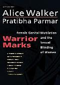 Warrior Marks: Female Genital Mutilation and the Sexual Blinding of Women (Harvest Book)