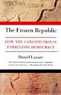 The Frozen Republic: How the Constitution is Paralyzing Democracy Cover
