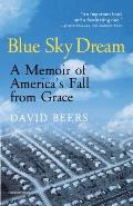 Blue Sky Dream A Memoir of American AmeriCAs Fall from Grace