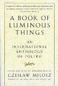 A Book of Luminous Things: An International Anthology of Poetry /