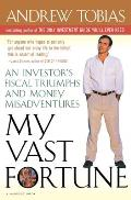 My Vast Fortune: An Investor S Fiscal Triumphs and Money Misadventures