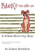 Bark If You Love Me: A Woman-Meets-Dog Story