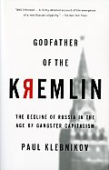 Godfather of the Kremlin: The Decline of Russia in the Age of Gangster Capitalism