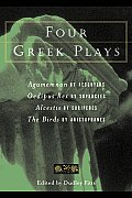 Four Greek Plays: The Agamemnon of Aeschylus/The Oedipus Rex of Sophocles/The Alcestis of Euripides/The Birds of Aristophanes