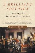 A Brilliant Solution: Inventing The American Constitution by Carol Berkin