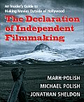 Declaration of Independent Filmmaking An Insiders Guide to Making Movies Outside of Hollywood