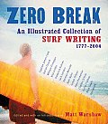Zero Break : Illustrated Collection of Surf Writing, 1777-2004 (04 Edition)
