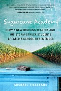 Sugarcane Academy: How a New Orleans Teacher and His Storm-Struck Students Created a School to Remember (Harvest Original) Cover