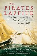 Pirates Laffite The Treacherous World of the Corsairs of the Gulf