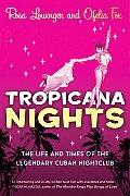 Tropicana Nights The Life & Times of the Legendary Cuban Nightclub