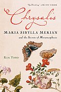 Chrysalis Maria Sibylla Merian & the Secrets of Metamorphosis