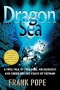 Dragon Sea A True Tale of Treasure Archeology & Greed Off the Coast of Vietnam