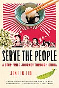 Serve the People A Stir Fried Journey Through China