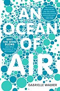 Ocean of Air Why the Wind Blows & Other Mysteries of the Atmosphere
