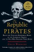 The Republic of Pirates: Being the True and Surprising Story of the Caribbean Pirates and the Man Who Brought Them Down Cover