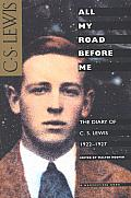 All My Road Before Me: The Diary Of C. S. Lewis, 1922-1927 by C.S. Lewis