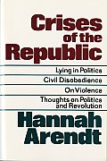 Crises of the Republic Lying in Politics Civil Disobedience On Violence Thoughts on Politics & Revolution