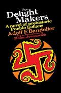 The Delight Makers: A Novel of Prehistoric Pueblo Indians