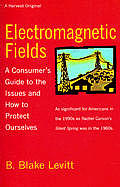 Electromagnetic Fields: A Consumer S Guide to the Issues and How to Protect Ourselves