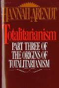 Totalitarianism Part Three of the Origins of Totalitarianism