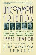Uncommon Friends Life with Thomas Edison Henry Ford Harvey Firestone Alexis Carrel & Charles Lindbergh