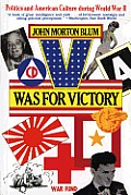 V Was for Victory : Politics and American Culture During World War II (76 Edition)