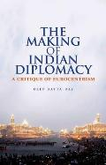 The Making of Indian Diplomacy: A Critique of Eurocentrism