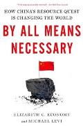 By All Means Necessary : How China's Resource Quest Is Changing the World (14 Edition)