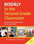 Kodaly in the Second Grade Classroom: Developing the Creative Brain in the 21st Century (Kodaly Today Handbook)