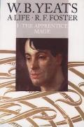 W B Yeats A Life Volume 1 The Apprentice