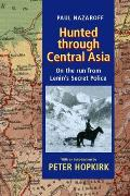Hunted Through Central Asia On the Run from Lenins Secret Police
