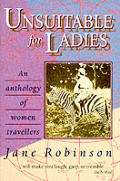 Unsuitable For Ladies An Anthology Of Wo