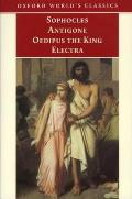 Antigone, Oedipus the King, Electra (Oxford World's Classics)