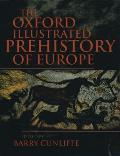 The Oxford Illustrated History of Prehistoric Europe (Oxford Illustrated Histories)