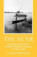Nuer A Description of the Modes of Livelihood & Political Institutions of a Nilotic People
