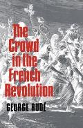 Crowd In The French Revolution (59 Edition) by George Rude
