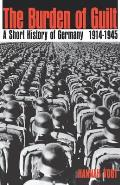 Burden of Guilt A Short History of Germany 1914 1945