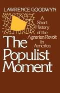 The Populist Moment: A Short History of the Agrarian Revolt in America Cover