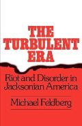 Turbulent Era Riot & Disorder in Jacksonian America