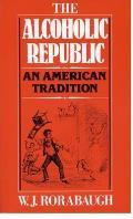 Alcoholic Republic An American Traditi
