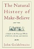 The Natural History of Make-Believe: A Guide to the Principal Works of Britain, Europe, and America