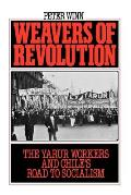 Weavers of Revolution : the Yarur Workers and Chile's Road To Socialism (86 Edition)