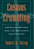 Cosmos Crumbling : American Reform and the Religious Imagination (94 Edition)