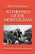To the Halls of the Montezumas : the Mexican War in the American Imagination (85 Edition)