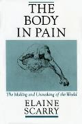 Body in Pain : the Making and Unmaking of the World (85 Edition)