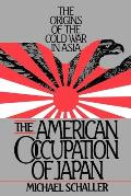 American Occupation of Japan: The Orgins of the Cold War in Asia