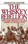 The Whiskey Rebellion: Frontier Epilogue to the American Revolution Cover