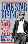 Lone Star Rising Lyndon Johnson & His Times 1908 1960 Volume 1