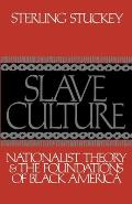 Slave Culture: Nationalist Theory and the Foundations of Black America