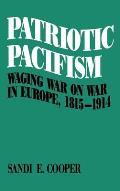 Patriotic Pacifism: Waging War on War in Europe 1815-1914